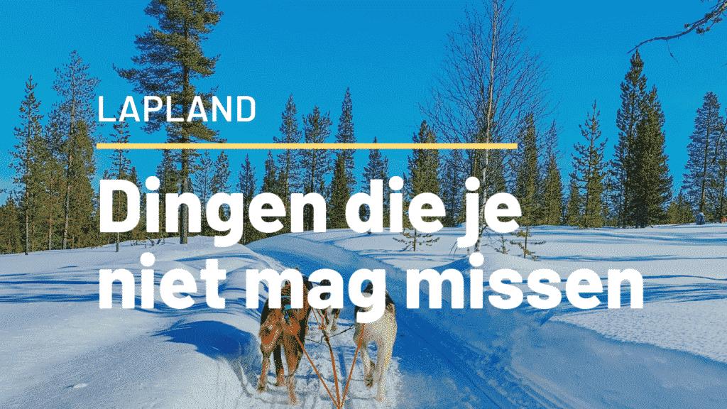 Lapland: dit mag je niet missen